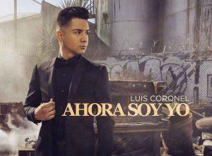"""LUIS CORONEL NUEVO ÁLBUM """"AHORA SOY YO"""""""